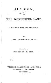 Aladdin, Or, The Wonderful Lamp: A Dramatic Poem in 2 Parts