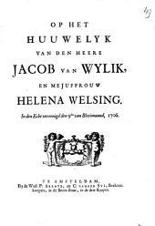 Op het huuwelyk van den heere Jacob van Wylik, en mejuffrouw Helena Welsing, in den echt vereenigd den 9den van bloeimaand, 1706: Volume 1