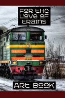 For the Love of Trains Art Book