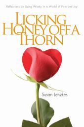 Licking Honey Off a Thorn: Reflections on Living Wisely in a World of Pain and Joy