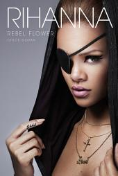 Rihanna: Rebel Flower