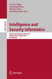 Intelligence and Security Informatics: Pacific Asia Workshop, PAISI 2013, Beijing, China, August 3, 2013. Proceedings
