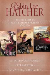 The Sisters of Bethlehem Springs Collection: A Vote of Confidence, Fit to be Tied, A Matter of Character