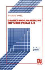 Grafikprogrammierung mit Turbo Pascal 6.0: Grundlagen, 3D-Grafik, Animation