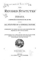 A Continuation of the Editions of 1881 and 1888: Containing All Statutes of a General Nature Enacted Subsequent to Those Editions and Completing the Record of the Laws in Force, with Annotations of All Cases Decided, Since the Plate of the Edition of 1888, Construing Or Illustrating Such General Statutes to Date, Volume 3