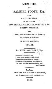 Memoirs of Samuel Foote, Esq: With a Collection of His Genuine Bon-mots, Anecdotes, Opinions, &c., Mostly Original, and Three of His Dramatic Pieces, Not Published in His Works; in Three Volumes, Volume 2