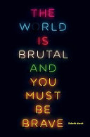 The World Is Brutal And You Must Be Brave