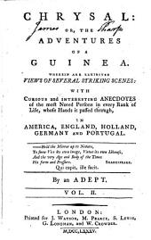 Chrysal: Or, the Adventures of a Guinea. Wherein are Exhibited Views of Several Striking Scenes: with Curious and Interesting Anecdotes of the Most Noted Persons ... By an Adept, Volume 2