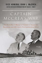 Captain McCrea's War: The World War II Memoir of Franklin D. Roosevelt's Naval Aide and USS Iowa's First Commanding Officer