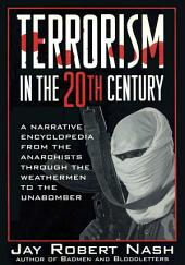 Terrorism in the 20th Century: A Narrative Encyclopedia From the Anarchists, through the Weathermen, to the Unabomber