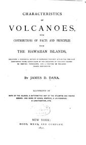 Characteristics of Volcanoes: With Contributions of Facts and Principles from the Hawaiian Islands, Including a Historical Review of Hawaiian Volcanic Action for the Past Sixty-seven Years, a Discussion of the Relations of Volcanic Islands to Deep-sea Topography, and a Chapter on Volcanic-island Denudation
