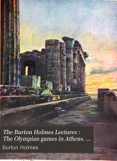 The Burton Holmes Lectures: The Olympian games in Athens. Grecian journeys. The wonders of Thessaly