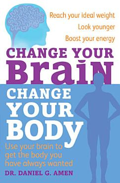 Change Your Brain  Change Your Body PDF