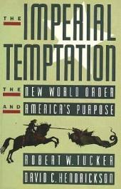 The Imperial Temptation: The New World Order and America's Purpose