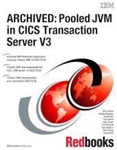 ARCHIVED: Pooled JVM in CICS Transaction Server: Volume 3