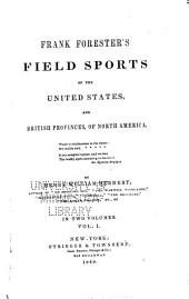 Frank Forester's Field Sports of the United States, and British Provinces, of North America ...