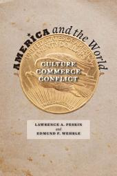 America and the World: Culture, Commerce, Conflict
