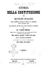 Storia della costituzione dei municipi italiani dal dominio romano fino al cadere del secolo 12. con appendici intorno alle città francesi e tedesche del dr. Carlo Hegel