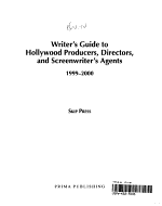 Writer s Guide to Hollywood Producers  Directors  and Screenwriter s Agents  1999 2000 PDF