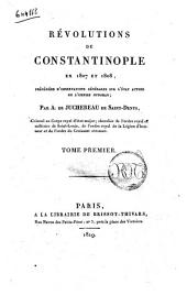 Révolutions de Constantinople en 1807 et 1808, précédées d'observations générales sur l'etat actuel de l'Empire Ottoman; par A. De Juchereau De Saint-Denys ... Tome premier (-second): Volume1