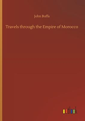Travels through the Empire of Morocco PDF