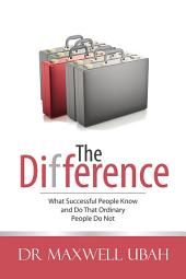 The Difference: What Successful People Know and Do That Ordinary People Do Not