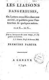 Les liaisons dangereuses, ou Lettres recueillies dans une société, et pubbliées pour l'instruction de quelques autres. Par C.....de L.... Première [quatrième] partie: Volume1