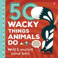 50 Wacky Things Animals Do PDF