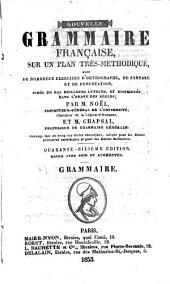 Nouvelle grammaire française, sur un plan très-méthodique, avec de nombreux exercices d'orthographe, de syntaxe et de ponctuation, tirés de nos meilleurs auteurs, et distribués dans l'ordre des règles; par François Josèphe Noël et M. Chapsal