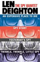 The Spy Quartet  An Expensive Place to Die  Spy Story  Yesterday   s Spy  Twinkle Twinkle Little Spy PDF
