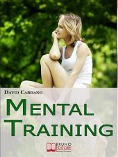 Mental Training. Gli Elementi Chiave dell'Allenamento Mentale per la Crescita Personale e la Gestione Emotiva. (Ebook italiano - Anteprima Gratis): Gli Elementi Chiave dell'Allenamento Mentale per la Crescita Personale e la Gestione Emotiva.