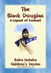 THE BLACK DOUGLAS - A Legend of Scotland: Baba Indaba?s Children's Stories - Issue 305