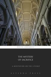 The Mystery of Sacrifice: A Meditation on the Liturgy