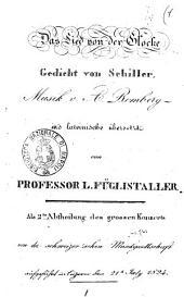 Das Lied von der Glocke. Gedicht von Schiller. musik v. A Romberg in's lateinische übersetzt von professor L. Füglistaller. Als 2.te Abtheilung des grossen Konzerts von der schweizer'schen Musikgesellschaft aufgeführt in Luzern den 21.ten July 1824
