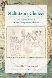 Malintzin's Choices: An Indian Woman in the Conquest of Mexico
