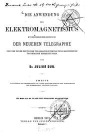 Die Anwendung des Elektromagnetismus: mit besonderer Berücksichtigung der neueren Telegraphie und den in der deutschen Telegraphenverwaltung bestehenden technischen Einrichtungen
