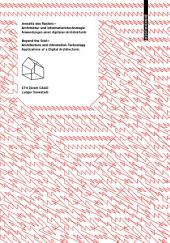 Jenseits des Rasters – Architektur und Informationstechnologie / Beyond the Grid – Architecture and Information Technology: Anwendungen einer digitalen Architektonik / Applications of a Digital Architectonic