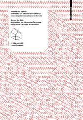 Jenseits des Rasters – Architektur und Informationstechnologie / Beyond the Grid – Architecture and Information Technology: Anwendungen einer digitalen Architektonik / Applications of a Digital Architectonic