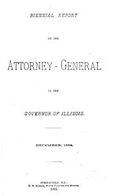 Illinois Attorney General's Report for the Biennium: 1882-1884