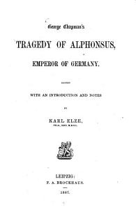 George Chapman s Tragedy of Alphonsus  Emperor of Germany PDF