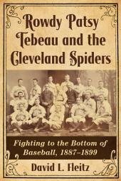Rowdy Patsy Tebeau and the Cleveland Spiders: Fighting to the Bottom of Baseball, 1887–1899