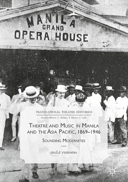 Download Theatre and Music in Manila and the Asia Pacific  1869 1946 Book