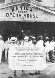 Theatre and Music in Manila and the Asia Pacific  1869 1946 PDF