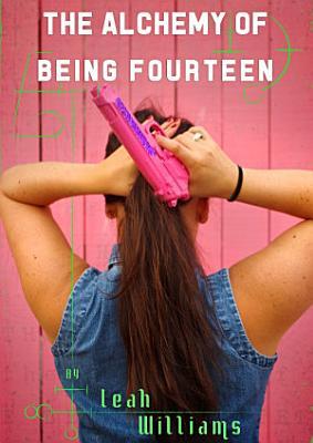The Alchemy of Being Fourteen