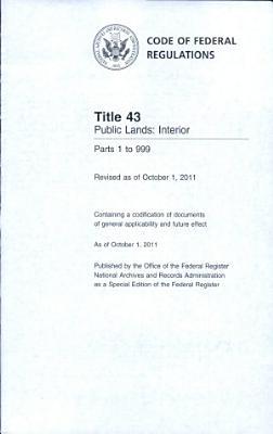 Code of Federal Regulations  Title 43  Public Lands  Interior  Pt  1 999  Revised as of October 1 2011 PDF