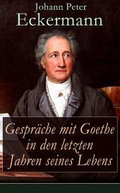 Gespräche mit Goethe in den letzten Jahren seines Lebens (Vollständige Ausgabe)