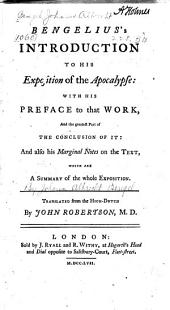 Bengelius's Introduction to His Exposition of the Apocalypse: With His Preface to that Work and the Greatest Part of the Conclusion of It, and Also His Marginal Notes on the Text, which are a Summary of the Whole Exposition