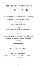 Biblisch-kritische Reise in Frankreich, der Schweitz, Italien, Palästina und im Archipel, in den jahren 1818, 1819, 1820, 1821, nebst einer Geschichte des Textes N. T.