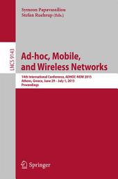 Ad-hoc, Mobile, and Wireless Networks: 14th International Conference, ADHOC-NOW 2015, Athens, Greece, June 29 -- July 1, 2015, Proceedings