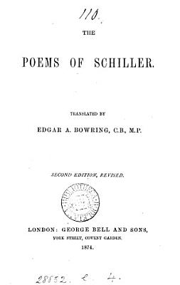 The poems of Schiller  complete  including all his early suppressed pieces  attempted in Engl  by E A  Bowring PDF